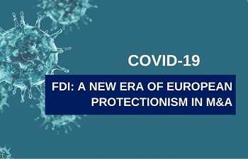 Photo for article Covid-19 and FDI: a new era of European protectionism in M&A?