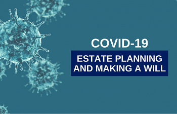 Photo for article COVID-19: Estate Planning Considerations and Making a Will